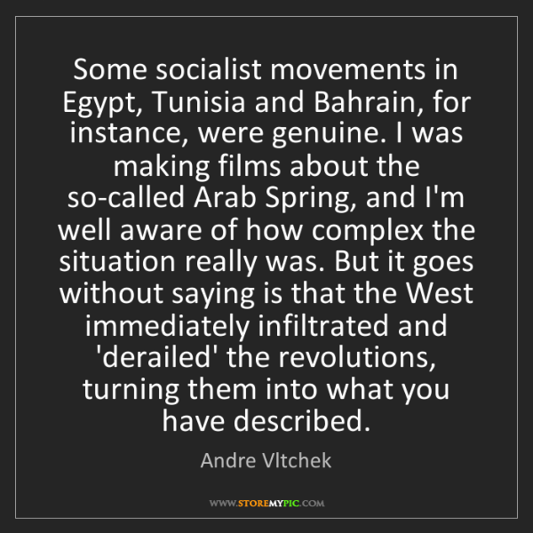 Andre Vltchek: Some socialist movements in Egypt, Tunisia and Bahrain,...