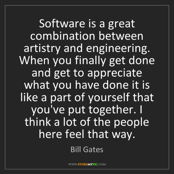 Bill Gates: Software is a great combination between artistry and...
