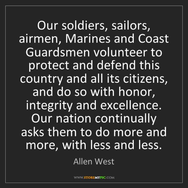 Allen West: Our soldiers, sailors, airmen, Marines and Coast Guardsmen...