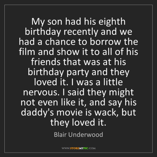 Blair Underwood: My son had his eighth birthday recently and we had a...