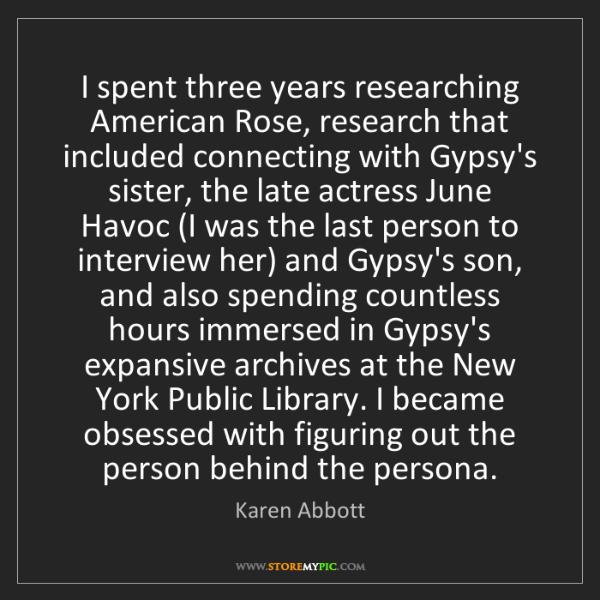 Karen Abbott: I spent three years researching American Rose, research...