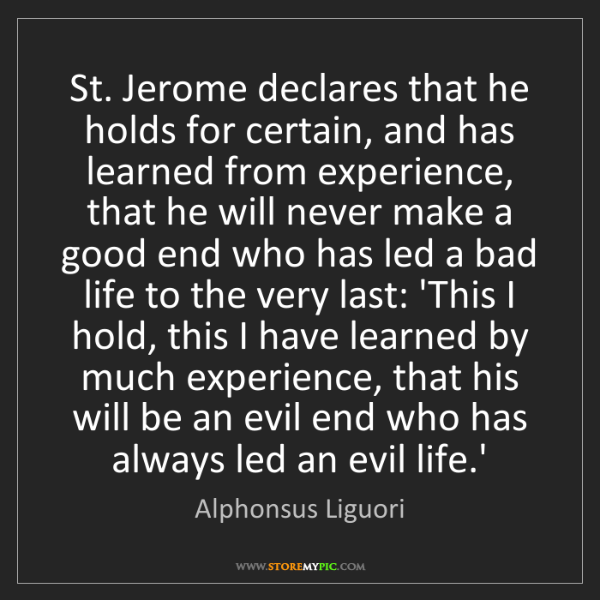 Alphonsus Liguori: St. Jerome declares that he holds for certain, and has...