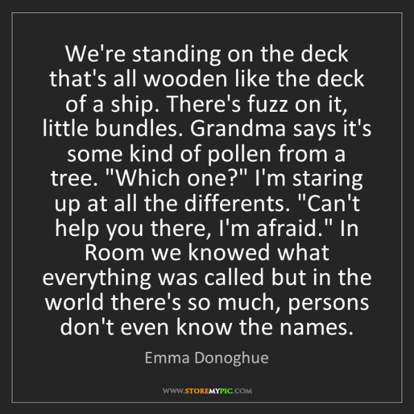 Emma Donoghue: We're standing on the deck that's all wooden like the...