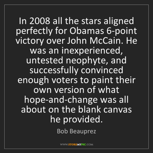 Bob Beauprez: In 2008 all the stars aligned perfectly for Obamas 6-point...