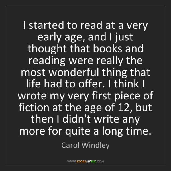 Carol Windley: I started to read at a very early age, and I just thought...