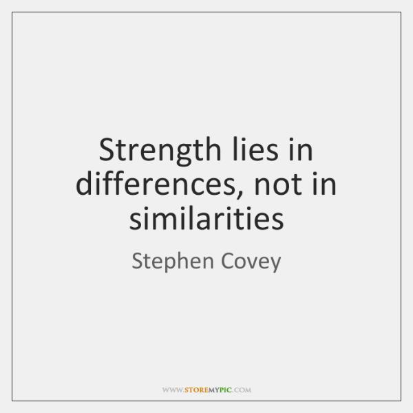 Strength Lies In Differences Not In Similarities Storemypic