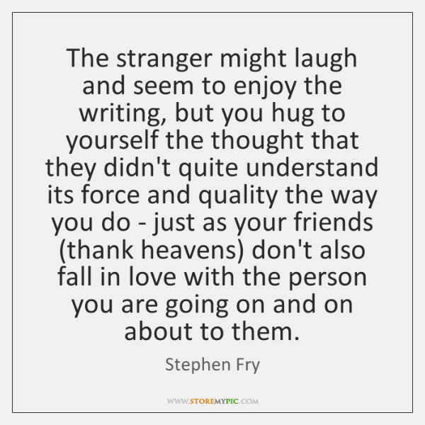 The Stranger Might Laugh And Seem To Enjoy The Writing But You Unique The Stranger Quotes