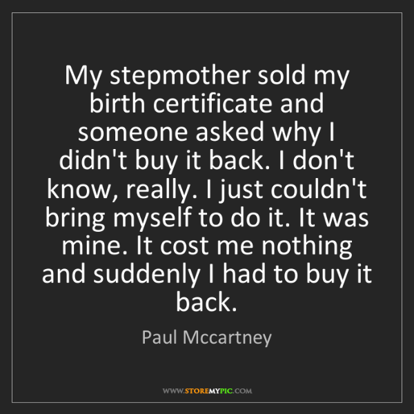 Paul Mccartney: My stepmother sold my birth certificate and someone asked...