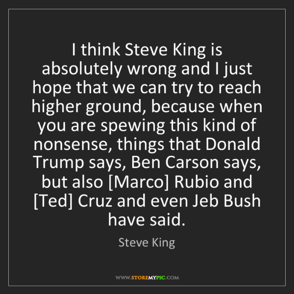 Steve King: I think Steve King is absolutely wrong and I just hope...