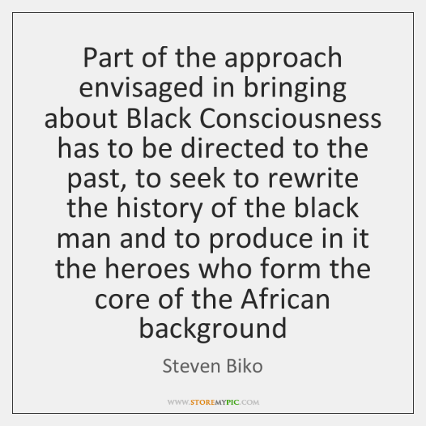 Part of the approach envisaged in bringing about Black Consciousness has to ...