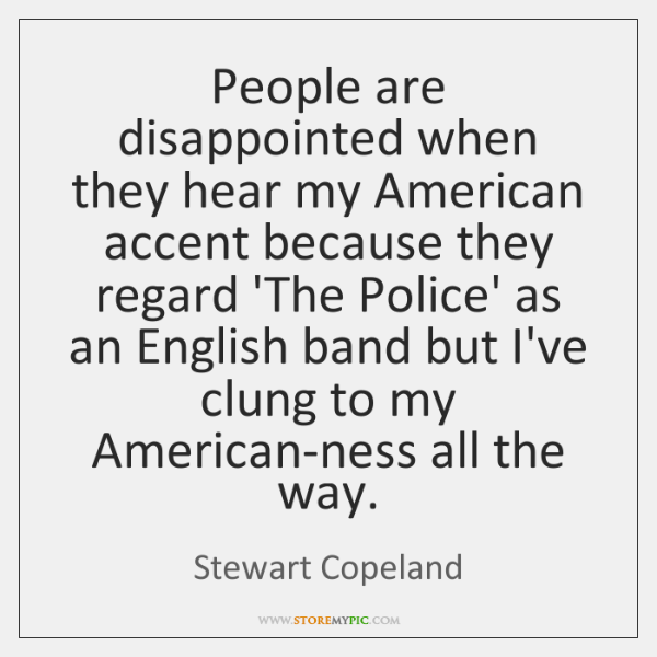 People are disappointed when they hear my American accent because they regard ...
