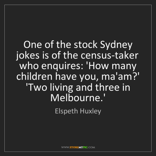 Elspeth Huxley: One of the stock Sydney jokes is of the census-taker...
