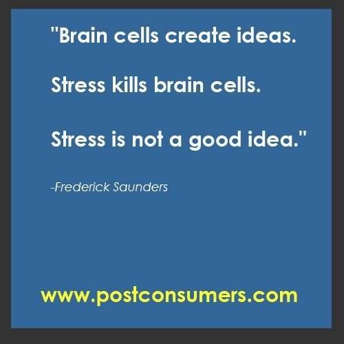 Brain cells create ideas stress kills brain cells stress is not a good idea frederick s