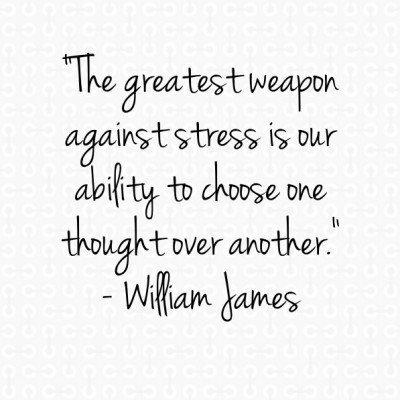 The greatest weapon against stress is our ability to choose one thought over another wi