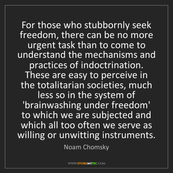 Noam Chomsky: For those who stubbornly seek freedom, there can be no...
