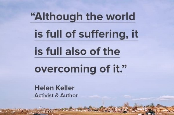 Although the world is full of suffering it is full also of the overcoming of it
