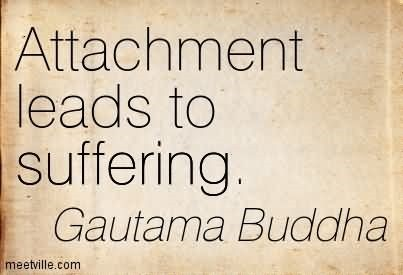 Attachment leads to suffering - StoreMyPic