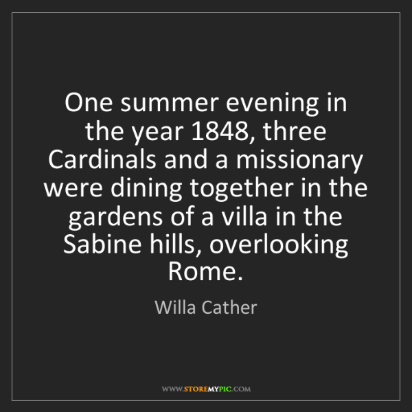 Willa Cather: One summer evening in the year 1848, three Cardinals...