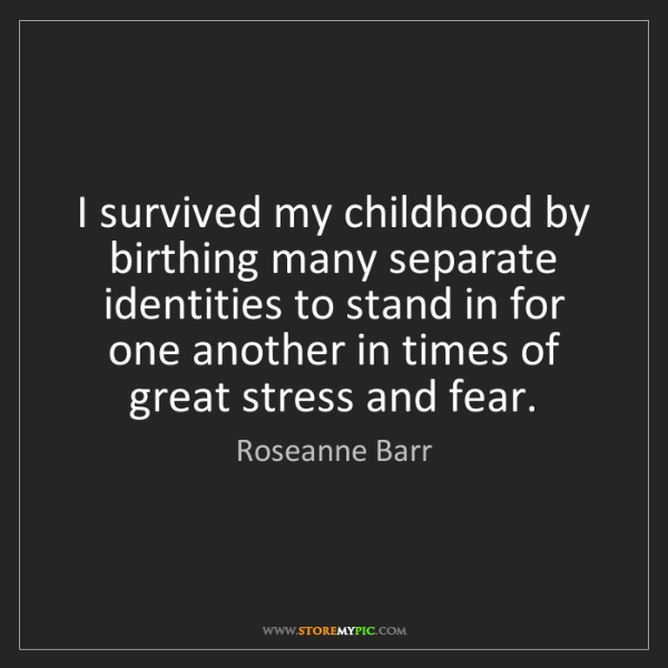 Roseanne Barr: I survived my childhood by birthing many separate identities...