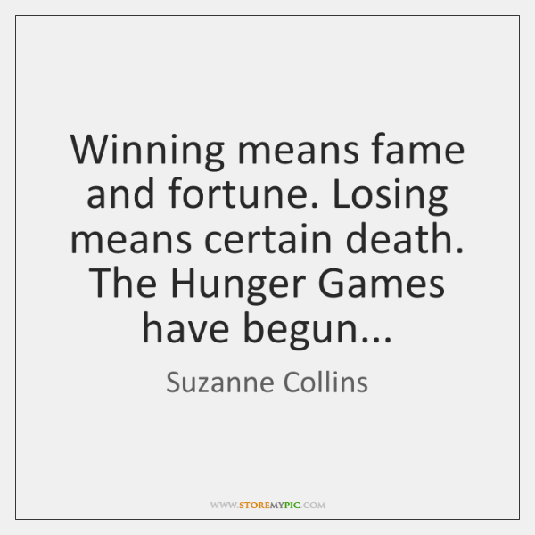 Winning means fame and fortune. Losing means certain death. The Hunger Games ...