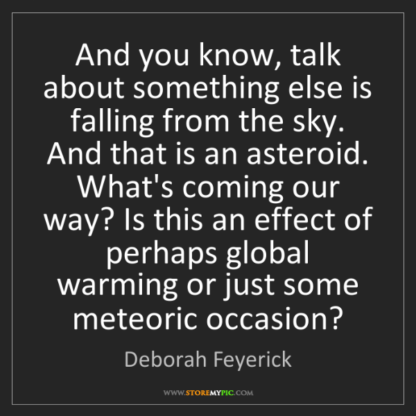 Deborah Feyerick: And you know, talk about something else is falling from...