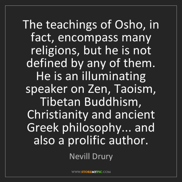 Nevill Drury: The teachings of Osho, in fact, encompass many religions,...