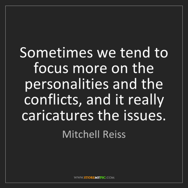 Mitchell Reiss: Sometimes we tend to focus more on the personalities...