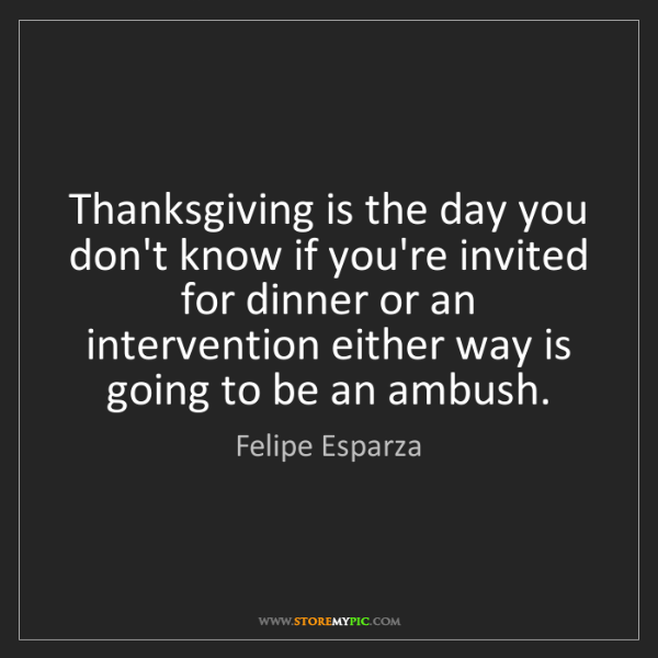 Felipe Esparza: Thanksgiving is the day you don't know if you're invited...