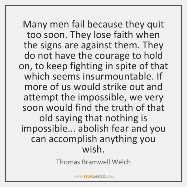 Many men fail because they quit too soon. They lose faith when ...