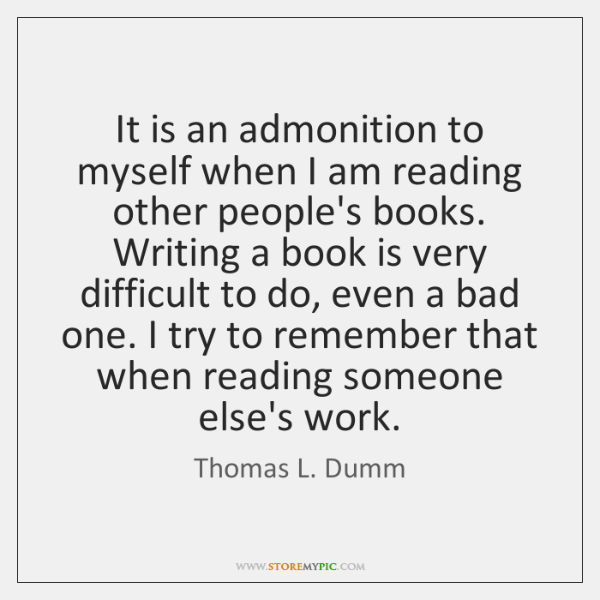 It is an admonition to myself when I am reading other people's ...