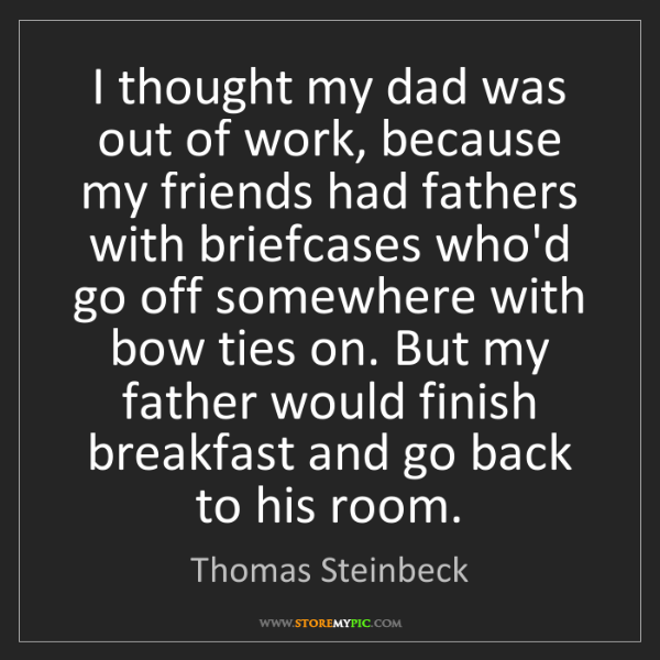 Thomas Steinbeck: I thought my dad was out of work, because my friends...