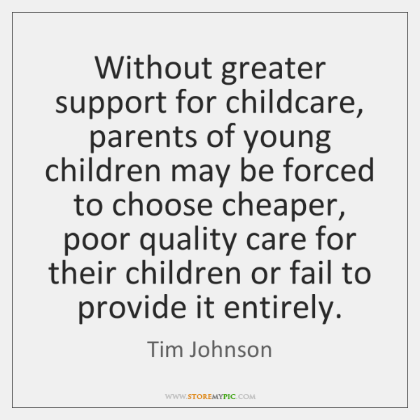 Without greater support for childcare, parents of young children may be forced ...