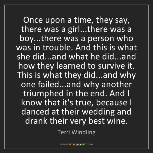 Terri Windling: Once upon a time, they say, there was a girl...there...