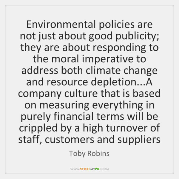 Environmental policies are not just about good publicity; they are about responding ...