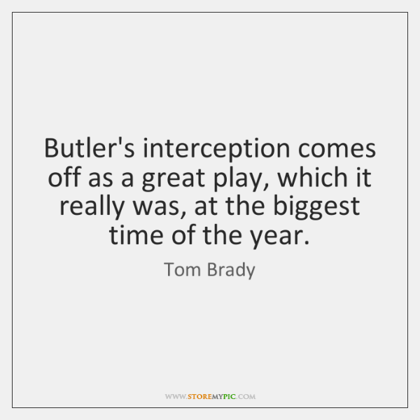 Butler's interception comes off as a great play, which it really was, ...