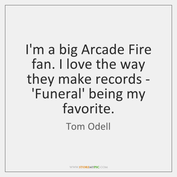I'm a big Arcade Fire fan. I love the way they make ...
