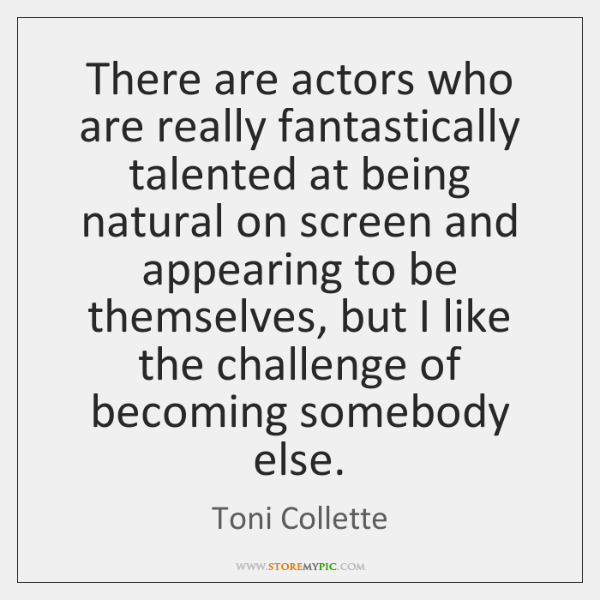 There are actors who are really fantastically talented at being natural on ...