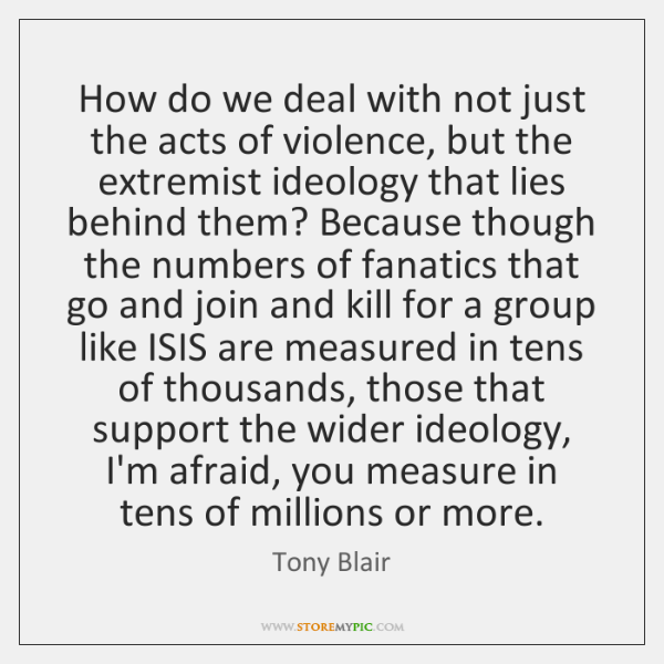How do we deal with not just the acts of violence, but ...