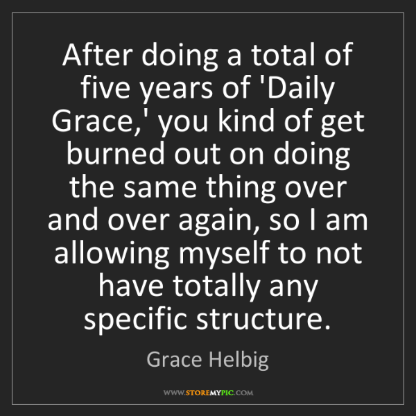 Grace Helbig: After doing a total of five years of 'Daily Grace,' you...