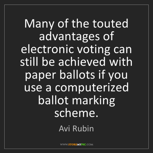 Avi Rubin: Many of the touted advantages of electronic voting can...