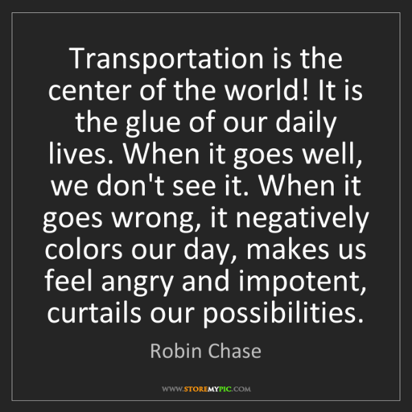 Robin Chase: Transportation is the center of the world! It is the...