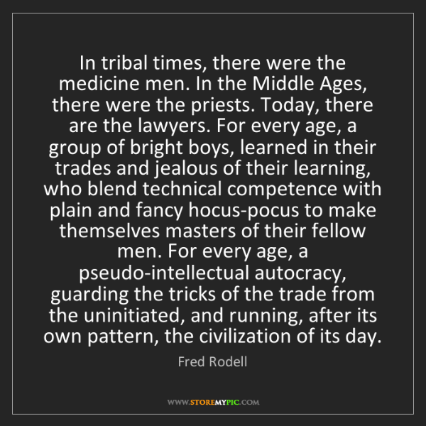 Fred Rodell: In tribal times, there were the medicine men. In the...