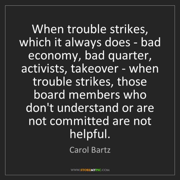Carol Bartz: When trouble strikes, which it always does - bad economy,...