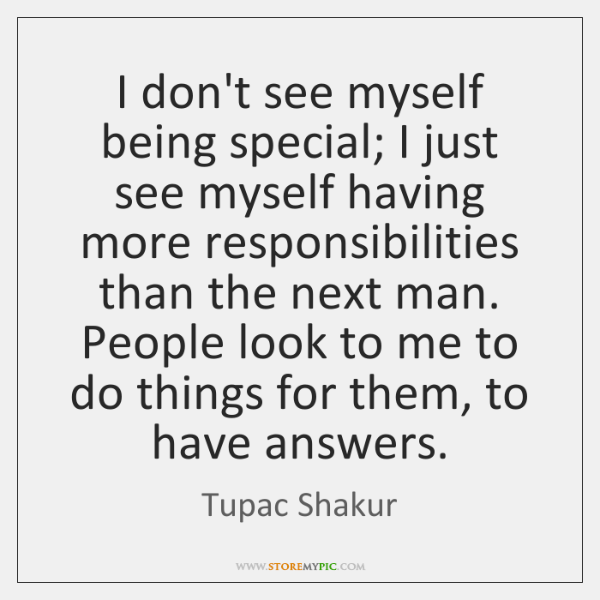 I don't see myself being special; I just see myself having more ...