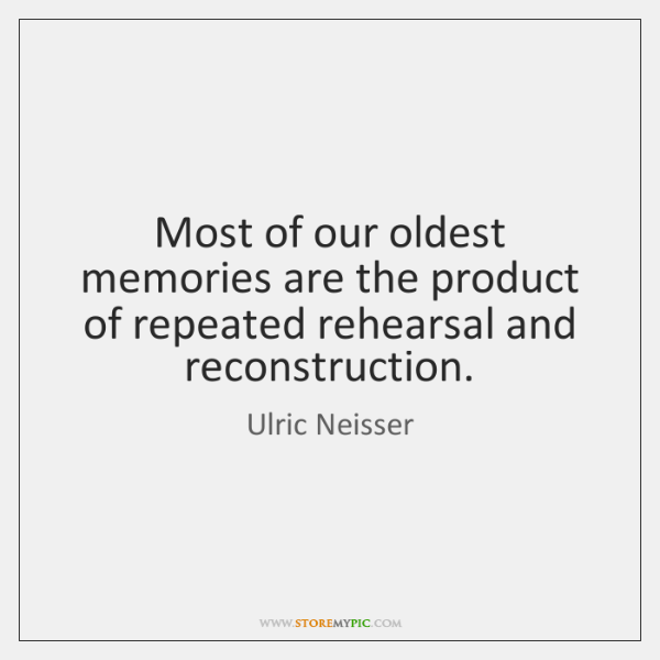 Most of our oldest memories are the product of repeated rehearsal and ...