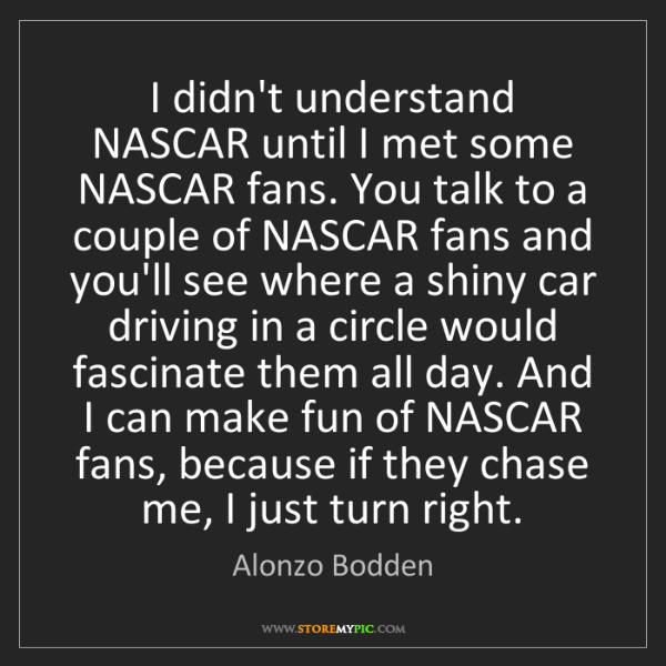 Alonzo Bodden: I didn't understand NASCAR until I met some NASCAR fans....