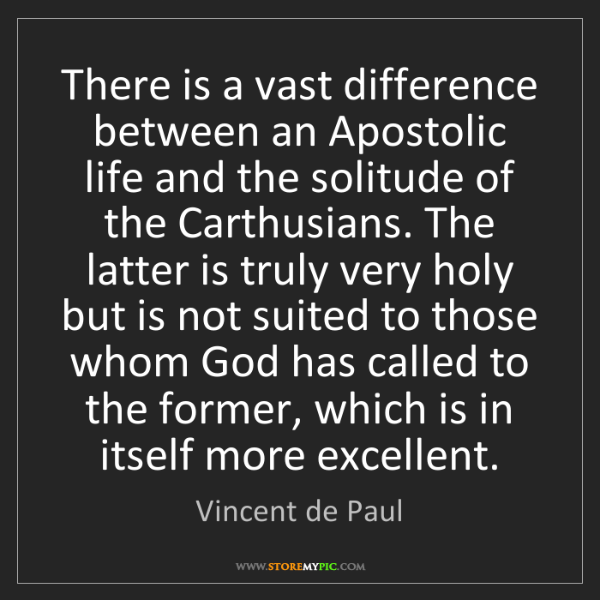 Vincent de Paul: There is a vast difference between an Apostolic life...