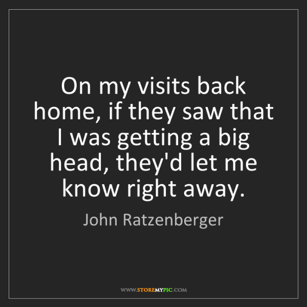 John Ratzenberger: On my visits back home, if they saw that I was getting...