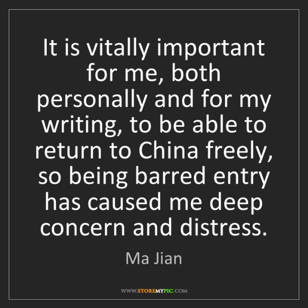 Ma Jian: It is vitally important for me, both personally and for...