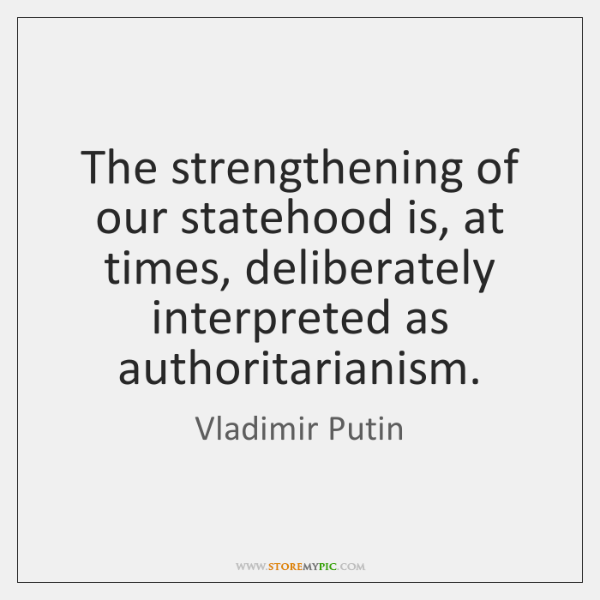 The strengthening of our statehood is, at times, deliberately interpreted as authoritarianism.